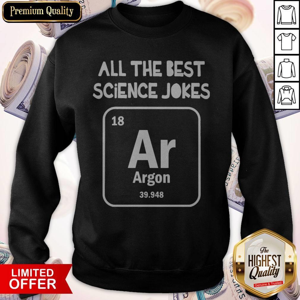 Top All The Best Science Jokes Argon 39.948 Sweatshirt