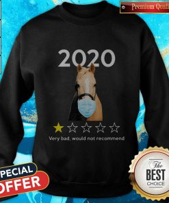 Top Horse Face Mask 2020 Very Bad Would Not Recommend Sweatshirt