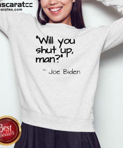2020 Joe Biden Will You Shut Up Man Sweatshirt