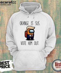 Among Us Orange Is Sus Vote Him Out Hoodie