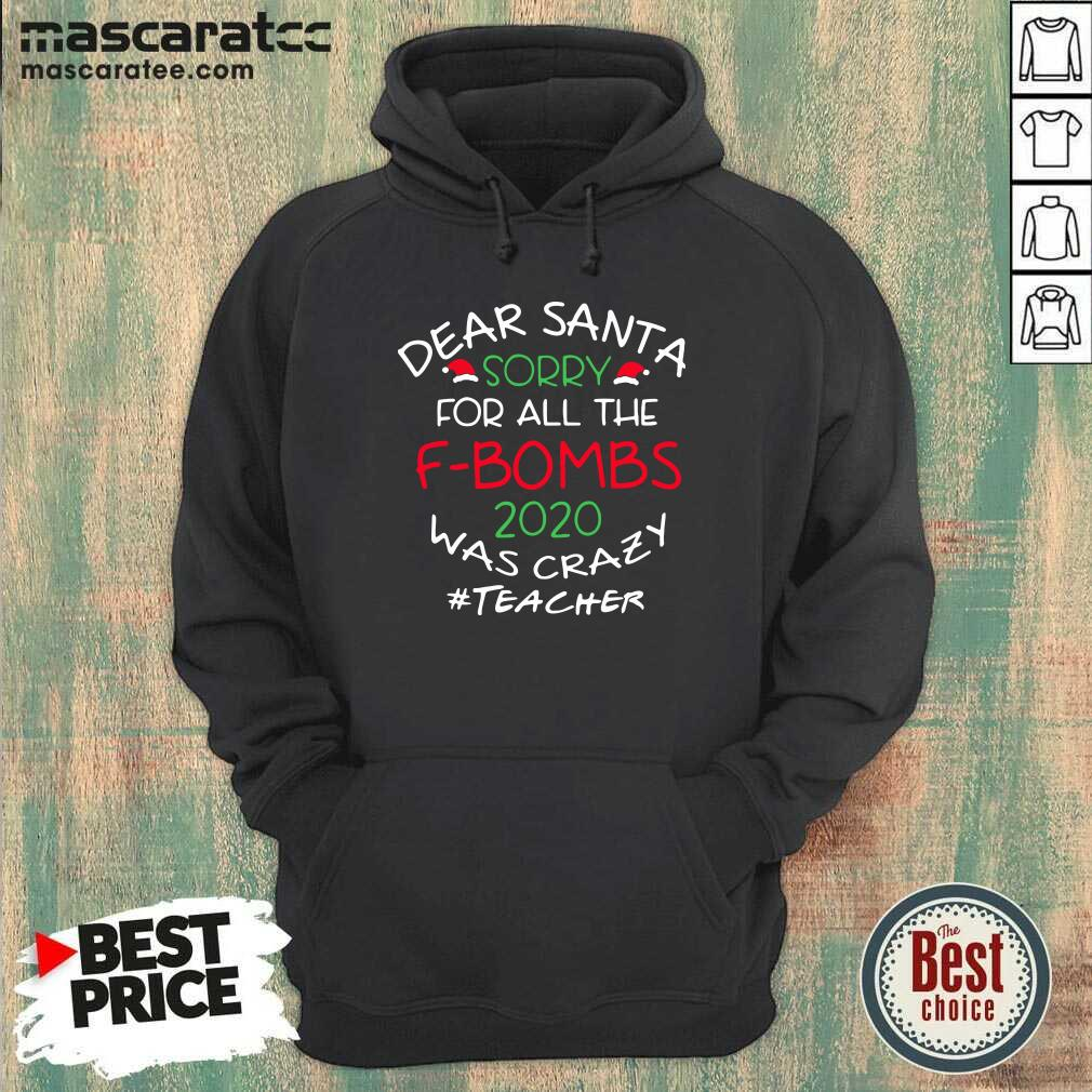 Dear Santa Sorry For All The F-bombs 2020 Was Crazy Teacher Life Hoodie - Design by Mascaratee.com
